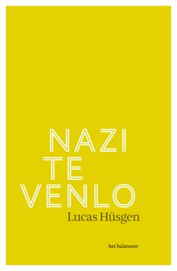 het balanseer / uitgave / Nazi te Venlo / Lucas Hüsgen / 2011
