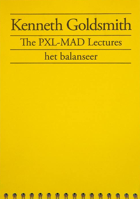 The PXL-MAD Lectures / Kenneth Goldsmith