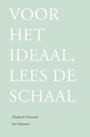 Voor het ideaal, lees de schaal / Elisabeth Tonnard