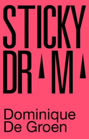 Sticky Drama / Dominique De Groen
